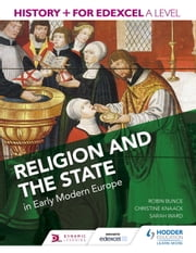 History+ for Edexcel A Level: Religion and the state in early modern Europe ebook by Robin Bunce,Sarah Ward,Christine Knaack