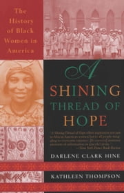 A Shining Thread of Hope ebook by Darlene Clark Hine,Kathleen Thompson