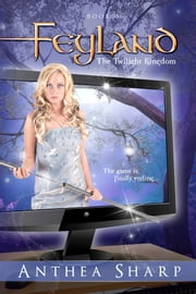 Feyland: The Twilight Kingdom ebook by Anthea Sharp