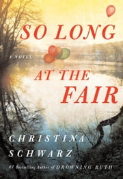 So Long at the Fair - A Novel ebook by Christina Schwarz