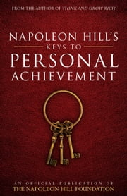 Napoleon Hill's Keys to Personal Achievement - An Official Publication of The Napoleon Hill Foundation ebook by Napoleon Hill,Judith Williamson