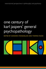 One Century of Karl Jaspers General Psychopathology ebook by Giovanni Stanghellini,Thomas Fuchs