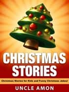 Christmas Stories: Christmas Stories for Kids and Funny Christmas Jokes ebook by Uncle Amon