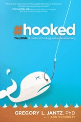 Hooked - The Pitfalls of Media, Technology and Social Networking ebook by Gregory L. Jantz
