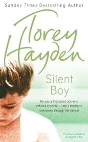 Silent Boy: He was a frightened boy who refused to speak – until a teacher's love broke through the silence ebook by Torey Hayden