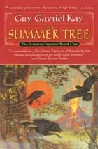 Summer Tree, The: Book One of the Fionavar Tapestry ebook by Guy Gavriel Kay