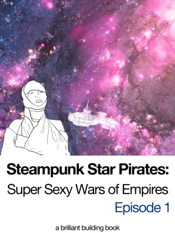 Steampunk Star Pirates: Super Sexy Wars of Empires Episode 1 ebook by Brilliant Building