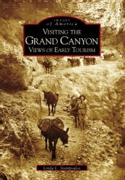 Visiting the Grand Canyon - Early Views of Tourism ebook by Linda L. Stampoulos