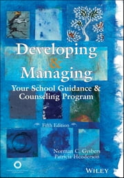 Developing and Managing Your School Guidance and Counseling Program ebook by Norman C. Gysbers,Patricia Henderson