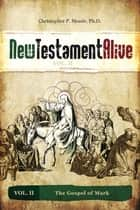 New Testament Alive: Vol. II - The Gospel of Mark ebook by Christopher P. Meade, PhD