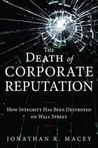 The Death of Corporate Reputation ebook by Jonathan Macey