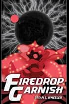 Firedrop Garnish ebook by Brian S. Wheeler
