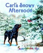 Carl's Snowy Afternoon ebook by Alexandra Day, Alexandra Day