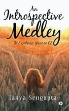 An Introspective Medley - To Explore Yourself ebook by Tanya Sengupta