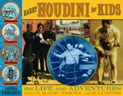 Harry Houdini for Kids: His Life and Adventures with 21 Magic Tricks and Illusions ebook by Carlson, Laurie