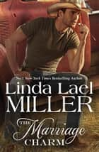 The Marriage Charm ebook by Linda Lael Miller