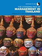The Changing Face of Management in Thailand ebook by Tim Andrews,Sununta Siengthai
