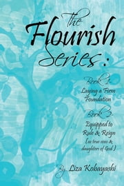 The Flourish Series - Book 1- Laying a Firm Foundation Book 2- Equipped to Rule & Reign (As True Sons & Daughters of God) ebook by Liza Kobayashi