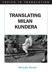 Translating Milan Kundera ebook by Michelle Woods