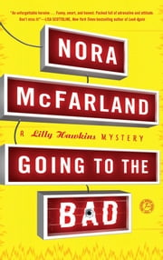 Going to the Bad - A Lilly Hawkins Mystery ebook by Nora McFarland