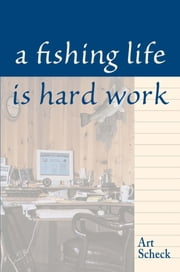 Fishing Life is Hard Work ebook by Art Scheck