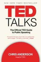 TED Talks - The Official TED Guide to Public Speaking ebook by Chris Anderson