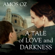 A Tale of Love and Darkness audiobook by Amos Oz, Claire Bloom