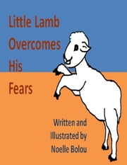 Little Lamb Overcomes His Fears ebook by Noelle Bolou