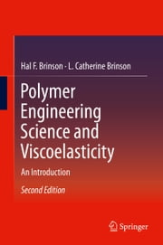 Polymer Engineering Science and Viscoelasticity - An Introduction ebook by Hal F. Brinson,L. Catherine Brinson