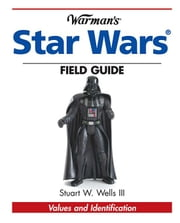 Warman's Star Wars Field Guide: Values and Identification ebook by Wells, Stuart