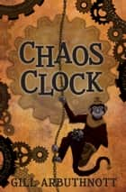 Chaos Clock ebook by Gill Arbuthnott