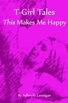 This Makes Me Happy ebook by Selbryth Lannigan