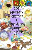 201 Nursery Rhymes & Sing-Along Songs for Kids ebook by Jennifer M Edwards