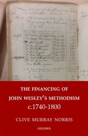 The Financing of John Wesley's Methodism c.1740-1800 ebook by Dr Clive Murray Norris
