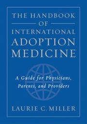 The Handbook of International Adoption Medicine - A Guide for Physicians, Parents, and Providers ebook by Laurie C. Miller, M.D.