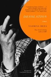 Desolation ebook by Yasmina Reza,Carol Janeway