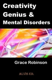 Creativity Genius & Mental Disorders ebook by Grace Robinson