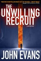 The Unwilling Recruit ebook by John Evans