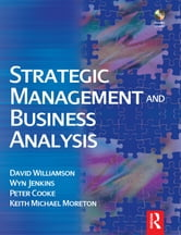 Strategic Management and Business Analysis ebook by David Williamson,Wyn Jenkins,Peter Cooke,Wyn Jenkins,Keith Michael Moreton