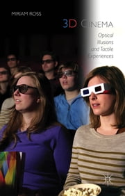 3D Cinema - Optical Illusions and Tactile Experiences ebook by Miriam Ross