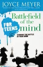Battlefield of the Mind for Teens - Winning the Battle in Your Mind ebook by Joyce Meyer, Todd Hafer