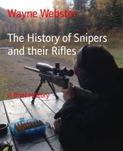 The History of Snipers and their Rifles - A Brief History ebook by Wayne Webster