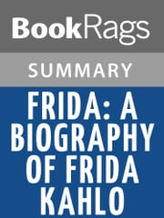 Frida, a Biography of Frida Kahlo by Hayden Herrera Summary & Study Guide ebook by BookRags