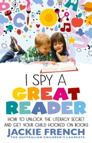 I Spy a Great Reader: Unlock the Literary Secret and Get Your Child Hooked on Books ebook by Jackie French