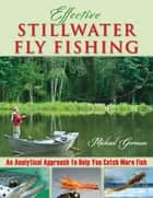 Effective Stillwater Fly Fishing - An Analytical Approach to Help You Catch More Fish ebook by Michael Gorman