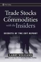 Trade Stocks and Commodities with the Insiders ebook by Larry Williams