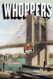 Whoppers - History's Most Outrageous Lies and Liars ebook by Christine Seifert