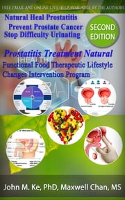 Prostatitis Treatment Natural, Functional Food Therapeutic Lifestyle Change Intervention Program - Functional Food Therapeutic Lifestyle Changes Program ebook by John M. Ke, maxwell chan