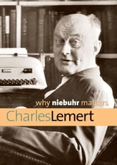 Why Niebuhr Matters ebook by Charles Lemert