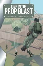 Time in the Prop Blast ebook by Emmet D. Edwards Jr.